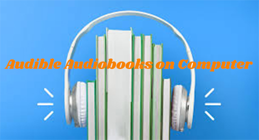 store audible audiobooks on computer