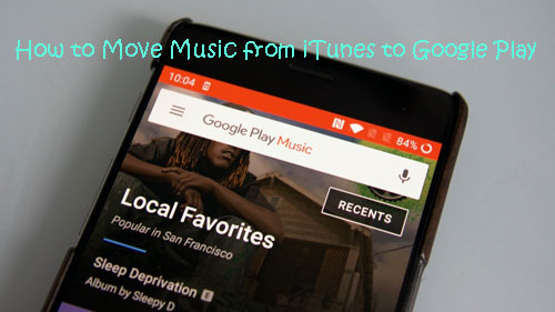 transfer music from itunes to google play